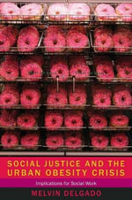 Social Justice and the Urban Obesity Crisis : Implications for Social Work - Melvin Delgado