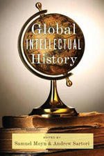 Global Intellectual History : Columbia Studies in International and Global History