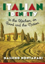 Italian Identity in the Kitchen, or Food and the Nation - Massimo Montanari