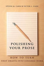 Polishing Your Prose : How to Turn First Drafts into Finished Work - Steven M. Cahn
