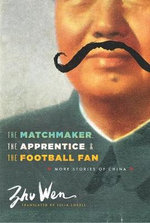 The Matchmaker, the Apprentice, and the Football Fan : More Stories of China - Wen Zhu