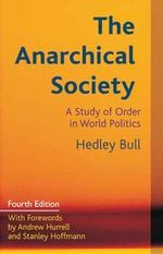 The Anarchical Society : A Study of Order in World Politics - Hedley Bull