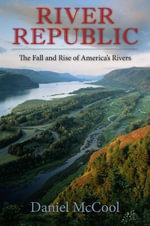River Republic : The Fall and Rise of America's Rivers - Daniel McCool