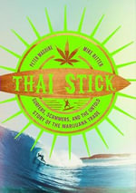 Thai Stick : Surfers, Scammers, and the Untold Story of the Marijuana Trade - Peter Maguire