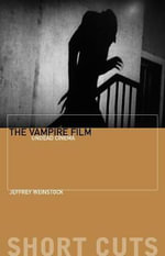 The Vampire Film : Undead Cinema - Jeffrey Andrew Weinstock