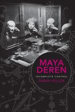 Maya Deren : Incomplete Control - Sarah Keller