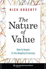 The Nature of Value : How to Invest in the Adaptive Economy - Nick Gogerty