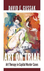 Art on Trial : Art Therapy in Capital Murder Cases - David Gussak