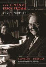 The Lives of Erich Fromm : Love's Prophet - Lawrence J. Friedman
