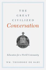 The Great Civilized Conversation : Education for a World Community - William Theodore De Bary