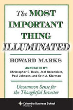 The Most Important Thing Illuminated : Uncommon Sense for the Thoughtful Investor - Howard Marks