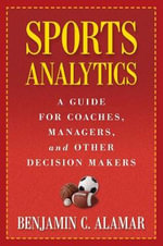 Sports Analytics : A Guide for Coaches, Managers, and Other Decision Makers - Benjamin C. Alamar