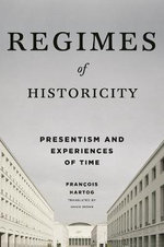 Regimes of Historicity : Presentism and Experiences of Time - Francois Hartog