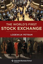 The World's First Stock Exchange - Lodewijk Petram