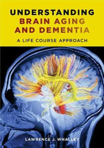 Understanding Brain Aging and Dementia : A Life Course Approach - Lawrence J. Whalley