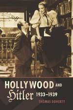 Hollywood and Hitler, 1933-1939 : Film and Culture Series - Thomas Doherty