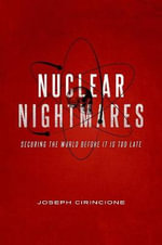 Nuclear Nightmares : Securing the World Before it is Too Late - Joseph Cirincione