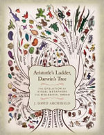 Aristotle's Ladder, Darwin's Tree : The Evolution of Visual Metaphors for Biological Order - J. David Archibald