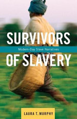 Survivors of Slavery : Modern-Day Slave Narratives - Laura T. Murphy