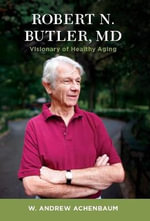 Robert N. Butler, MD : Visionary of Healthy Aging - W. Andrew Achenbaum