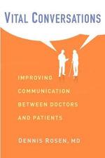 Vital Conversations : Improving Communication Between Doctors and Patients - Dennis Rosen
