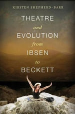 Theatre and Evolution from Ibsen to Beckett - Kirsten E. Shepherd-Barr