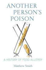 Another Person's Poison : A History of Food Allergy - Matthew Smith