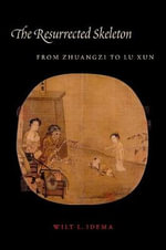 The Resurrected Skeleton : From Zhuangzi to Lu Xun - Wilt L. Idema