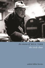The Cinema of Bela Tarr : The Circle Closes - Andras Kovacs