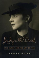 Lady in the Dark : Iris Barry and the Art of Film - Robert Sitton