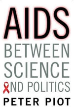AIDS Between Science and Politics - Peter Piot