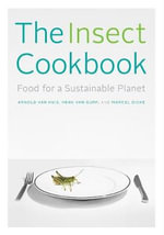The Insect Cookbook : Food for a Sustainable Planet - Arnold Van Huis