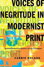 Voices of Negritude in Modernist Print : Aesthetic Subjectivity, Diaspora, and the Lyric Regime - Carrie Noland