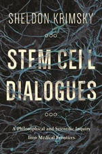 Stem Cell Dialogues : A Philosophical and Scientific Inquiry into Medical Frontiers - Sheldon Krimsky
