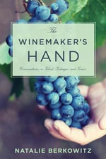 The Winemaker's Hand : Conversations on Talent, Technique, and Terroir - Natalie Berkowitz