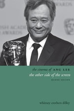 The Cinema of Ang Lee : The Other Side of the Screen - Whitney Crothers Dilley
