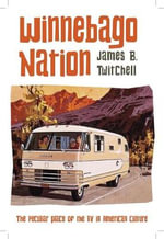 Winnebago Nation : The RV in American Culture - James B. Twitchell