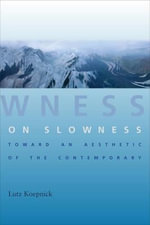 On Slowness : Toward an Aesthetic of the Contemporary - Lutz Koepnick