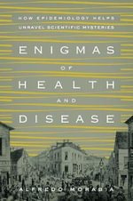 Enigmas of Health and Disease : How Epidemiology Helps Unravel Scientific Mysteries - Alfredo Morabia