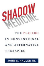 Shadow Medicine : The Placebo in Conventional and Alternative Therapies - John S. Haller