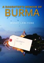 A Daughter's Memoir of Burma - Wendy Law-Yone