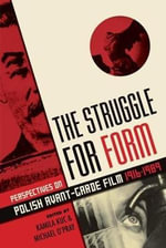 The Struggle for Form : Perspectives on Polish Avant-Garde Film 1916--1989
