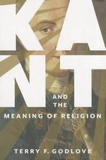 Kant and the Meaning of Religion - Terry F. Godlove