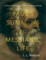 Paul's Summons to Messianic Life : Political Theology and the Coming Awakening - L. L. Welborn