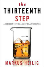 The Thirteenth Step : Addiction in the Age of Brain Science - Markus Heilig