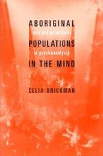 ABORIGINAL POPULATIONS IN THE MIND : Race and Primitivity in Psychoanalysis - Celia Brickman