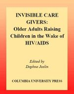 Invisible Caregivers : Older Adults Raising Children in the Wake of HIV/AIDS