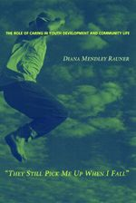 They Still Pick Me Up When I Fall : The Role of Caring in Youth Development and Community Life - Diana Mendley Rauner