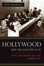 Hollywood and the Culture Elite : How the Movies Became American - Peter Decherney