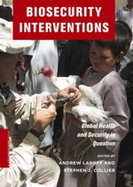 Biosecurity Interventions : Global Health and Security in Question